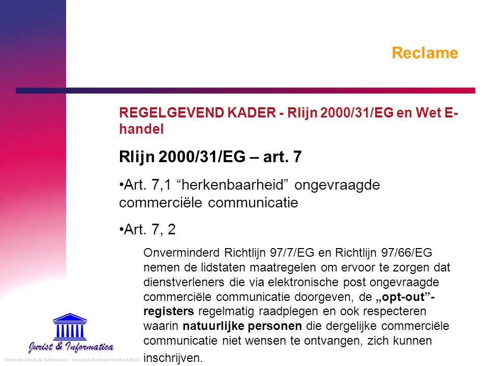 """Reclame REGELGEVEND KADER - Rlijn 2000/31/EG en Wet E- handel Rlijn 2000/31/EG – art. 7 Art. 7,1 """"herkenbaarheid"""" ongevraagde commerciële communicatie"""