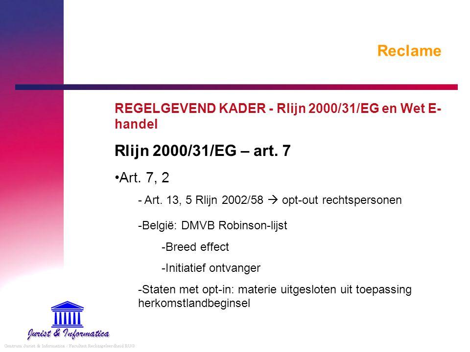 Reclame REGELGEVEND KADER - Rlijn 2000/31/EG en Wet E- handel Rlijn 2000/31/EG – art. 7 Art. 7, 2 - Art. 13, 5 Rlijn 2002/58  opt-out rechtspersonen