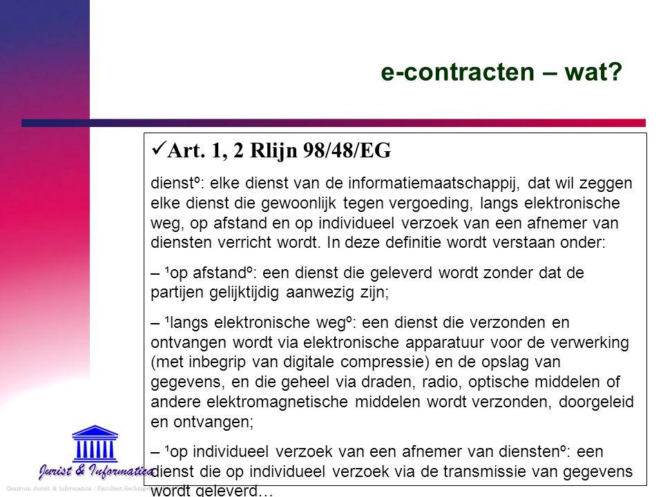 e-contracten – wat? Art. 1, 2 Rlijn 98/48/EG dienstº: elke dienst van de informatiemaatschappij, dat wil zeggen elke dienst die gewoonlijk tegen vergo
