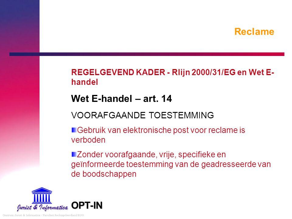 Reclame REGELGEVEND KADER - Rlijn 2000/31/EG en Wet E- handel Wet E-handel – art. 14 VOORAFGAANDE TOESTEMMING Gebruik van elektronische post voor recl