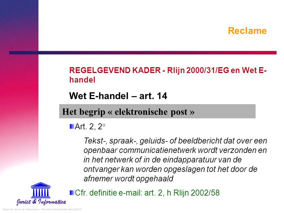 Reclame REGELGEVEND KADER - Rlijn 2000/31/EG en Wet E- handel Wet E-handel – art. 14 Art. 2, 2° Tekst-, spraak-, geluids- of beeldbericht dat over een