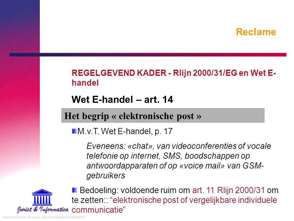 Reclame REGELGEVEND KADER - Rlijn 2000/31/EG en Wet E- handel Wet E-handel – art. 14 M.v.T. Wet E-handel, p. 17 Eveneens: «chat», van videoconferentie