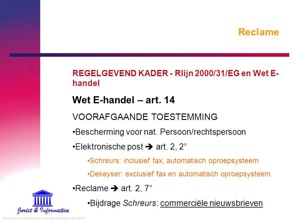 Reclame REGELGEVEND KADER - Rlijn 2000/31/EG en Wet E- handel Wet E-handel – art. 14 VOORAFGAANDE TOESTEMMING Bescherming voor nat. Persoon/rechtspers