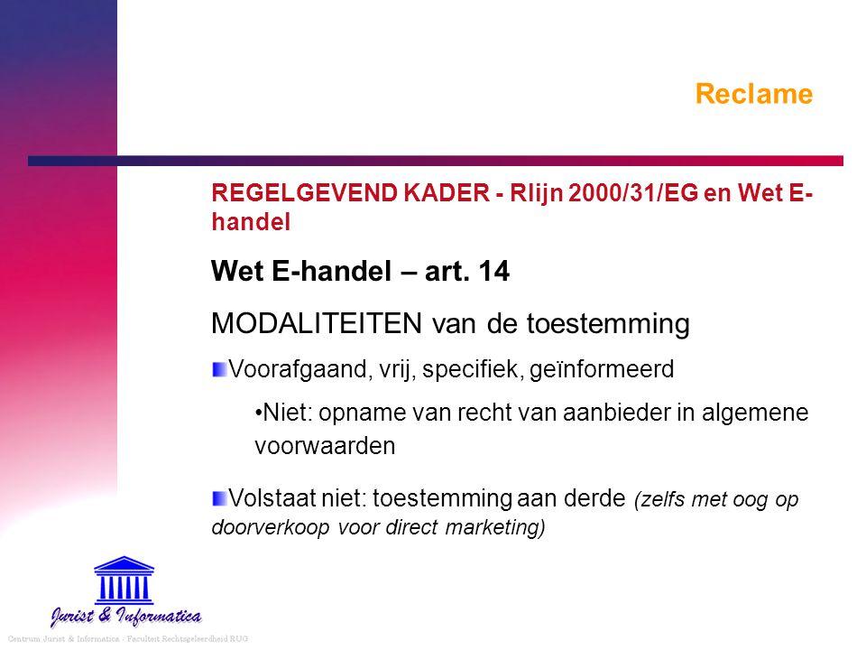 Reclame REGELGEVEND KADER - Rlijn 2000/31/EG en Wet E- handel Wet E-handel – art. 14 MODALITEITEN van de toestemming Voorafgaand, vrij, specifiek, geï