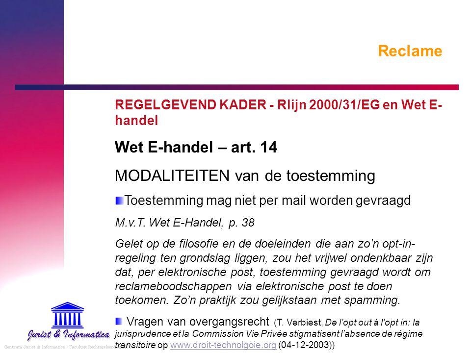 Reclame REGELGEVEND KADER - Rlijn 2000/31/EG en Wet E- handel Wet E-handel – art. 14 MODALITEITEN van de toestemming Toestemming mag niet per mail wor