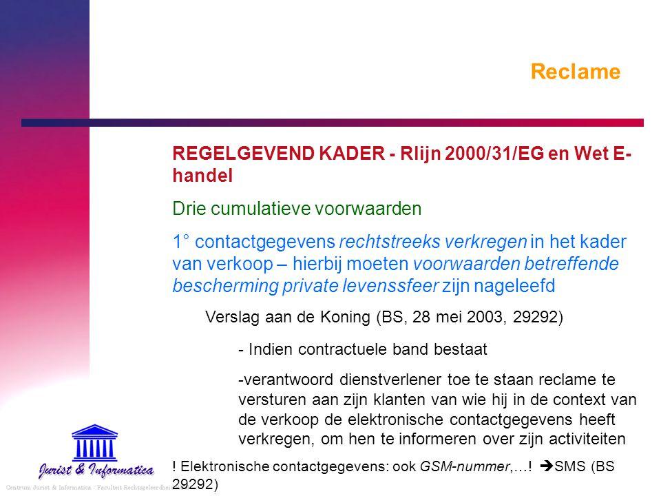 Reclame REGELGEVEND KADER - Rlijn 2000/31/EG en Wet E- handel Drie cumulatieve voorwaarden 1° contactgegevens rechtstreeks verkregen in het kader van