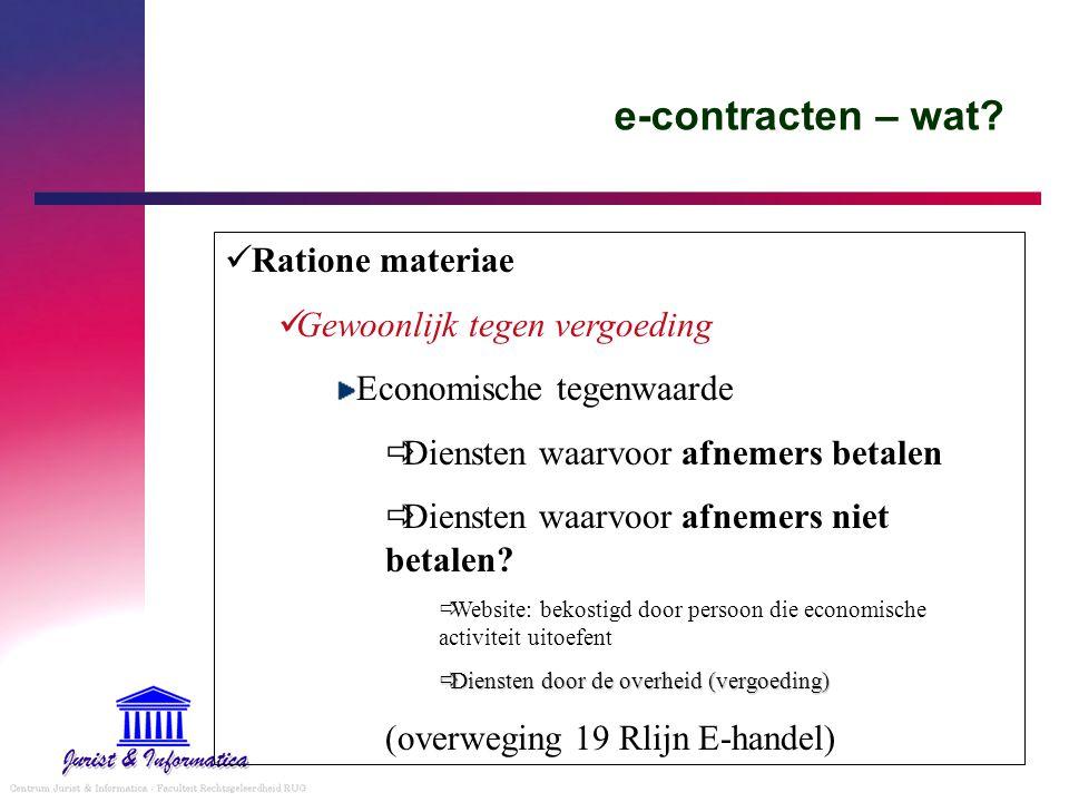 e-contracten – wat? Ratione materiae Gewoonlijk tegen vergoeding Economische tegenwaarde  Diensten waarvoor afnemers betalen  Diensten waarvoor afne