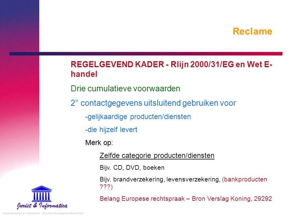 Reclame REGELGEVEND KADER - Rlijn 2000/31/EG en Wet E- handel Drie cumulatieve voorwaarden 2° contactgegevens uitsluitend gebruiken voor -gelijkaardig