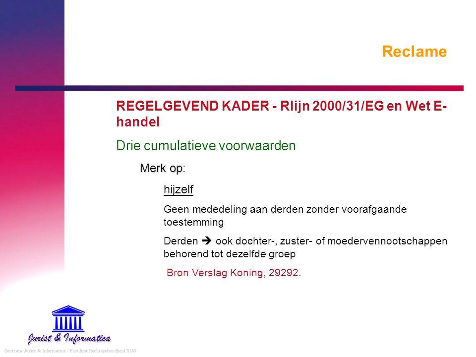 Reclame REGELGEVEND KADER - Rlijn 2000/31/EG en Wet E- handel Drie cumulatieve voorwaarden Merk op Merk op: hijzelf Geen mededeling aan derden zonder