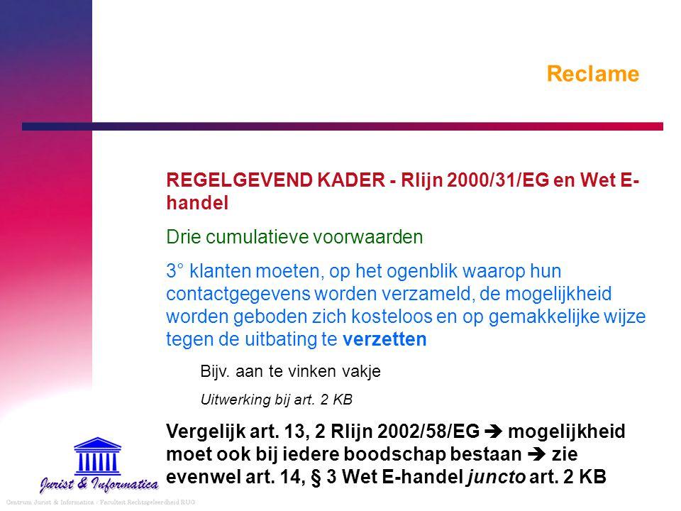 Reclame REGELGEVEND KADER - Rlijn 2000/31/EG en Wet E- handel Drie cumulatieve voorwaarden 3° klanten moeten, op het ogenblik waarop hun contactgegeve