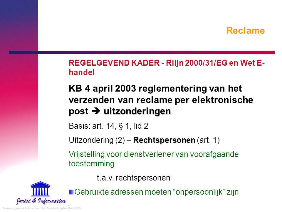 Reclame REGELGEVEND KADER - Rlijn 2000/31/EG en Wet E- handel uitzonderingen KB 4 april 2003 reglementering van het verzenden van reclame per elektron