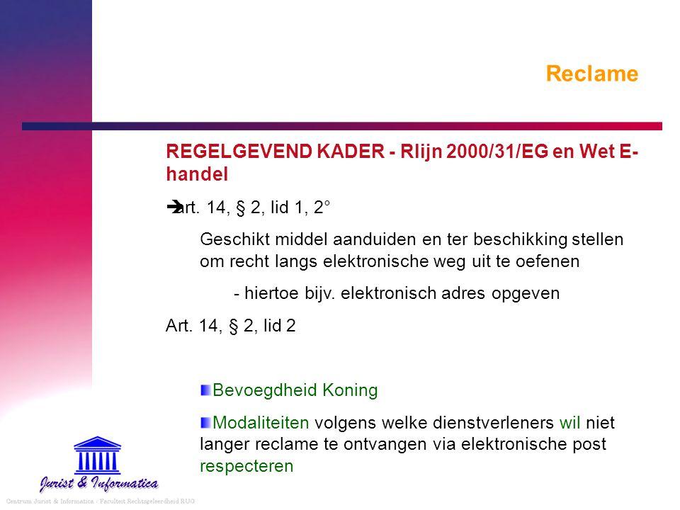 Reclame REGELGEVEND KADER - Rlijn 2000/31/EG en Wet E- handel  art. 14, § 2, lid 1, 2° Geschikt middel aanduiden en ter beschikking stellen om recht