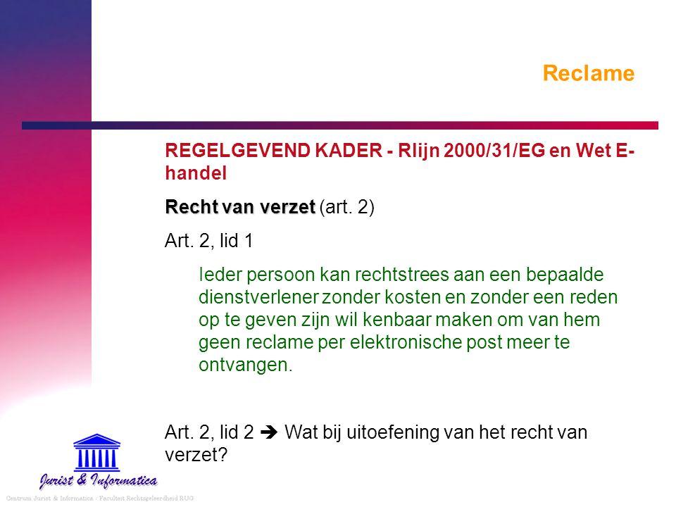 Reclame REGELGEVEND KADER - Rlijn 2000/31/EG en Wet E- handel Recht van verzet Recht van verzet (art. 2) Art. 2, lid 1 Ieder persoon kan rechtstrees a