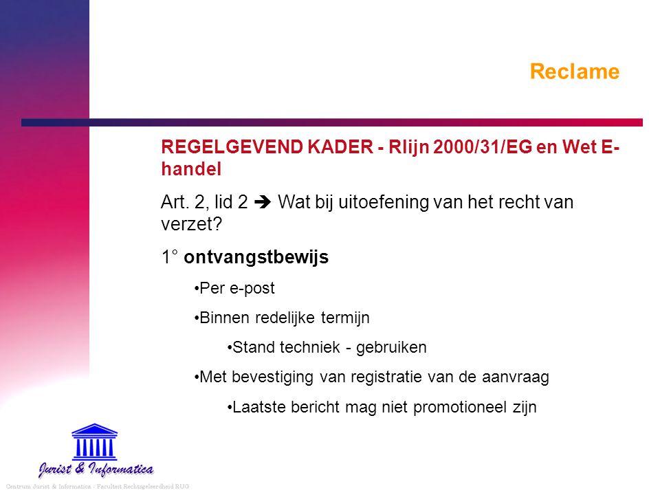 Reclame REGELGEVEND KADER - Rlijn 2000/31/EG en Wet E- handel Art. 2, lid 2  Wat bij uitoefening van het recht van verzet? 1° ontvangstbewijs Per e-p