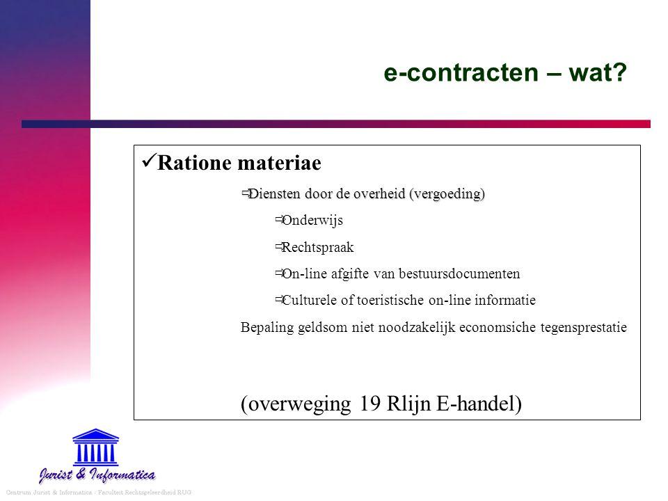 e-contracten – wat? Ratione materiae  Diensten door de overheid (vergoeding)  Onderwijs  Rechtspraak  On-line afgifte van bestuursdocumenten  Cul