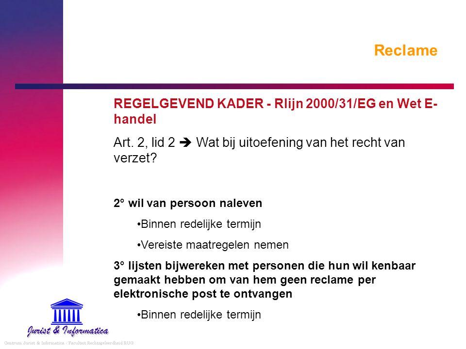 Reclame REGELGEVEND KADER - Rlijn 2000/31/EG en Wet E- handel Art. 2, lid 2  Wat bij uitoefening van het recht van verzet? 2° wil van persoon naleven