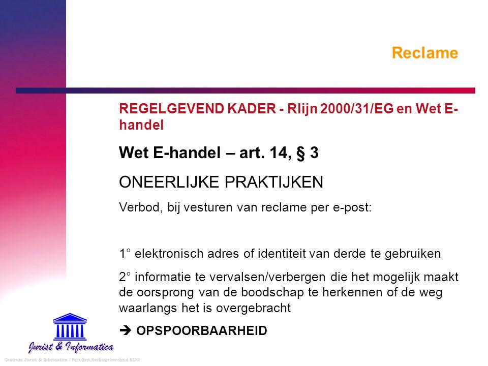 Reclame REGELGEVEND KADER - Rlijn 2000/31/EG en Wet E- handel Wet E-handel – art. 14, § 3 ONEERLIJKE PRAKTIJKEN Verbod, bij vesturen van reclame per e