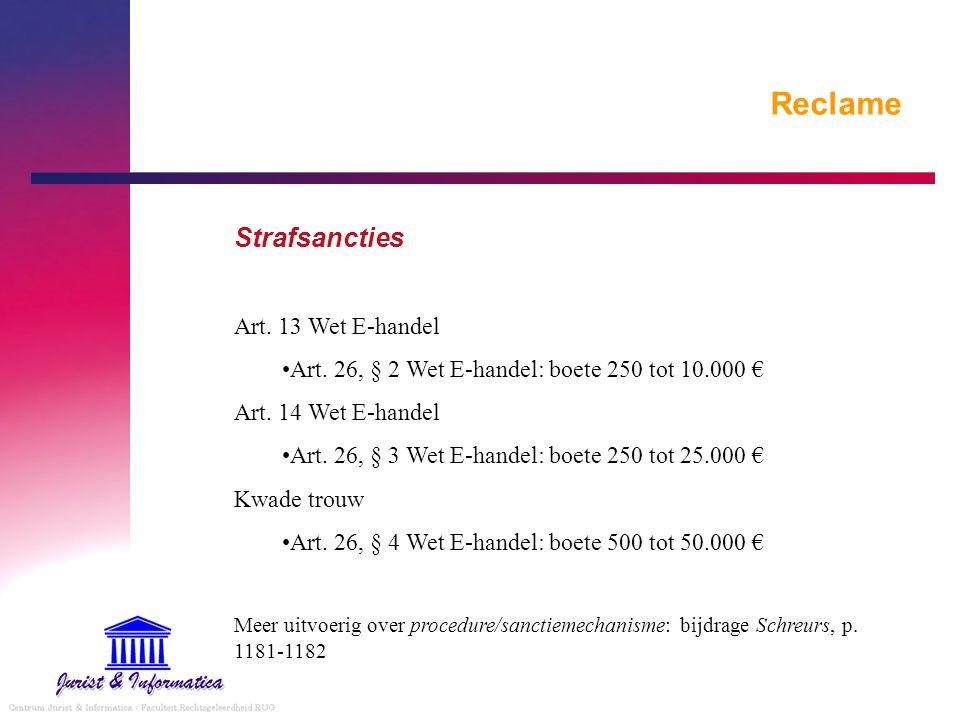 Reclame Strafsancties Art. 13 Wet E-handel Art. 26, § 2 Wet E-handel: boete 250 tot 10.000 € Art. 14 Wet E-handel Art. 26, § 3 Wet E-handel: boete 250