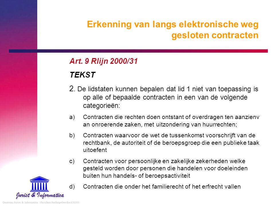 Erkenning van langs elektronische weg gesloten contracten Art. 9 Rlijn 2000/31 TEKST 2. De lidstaten kunnen bepalen dat lid 1 niet van toepassing is o