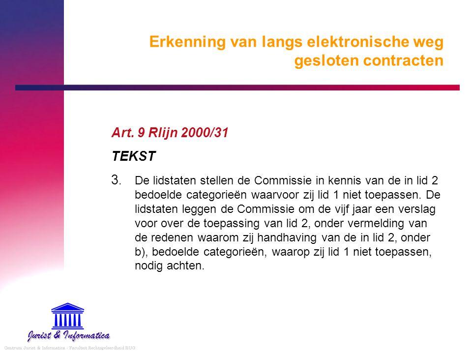 Erkenning van langs elektronische weg gesloten contracten Art. 9 Rlijn 2000/31 TEKST 3. De lidstaten stellen de Commissie in kennis van de in lid 2 be