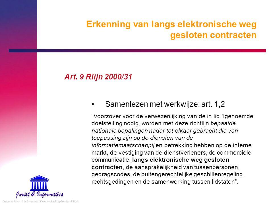 """Erkenning van langs elektronische weg gesloten contracten Art. 9 Rlijn 2000/31 Samenlezen met werkwijze: art. 1,2 """"Voorzover voor de verwezenlijking v"""
