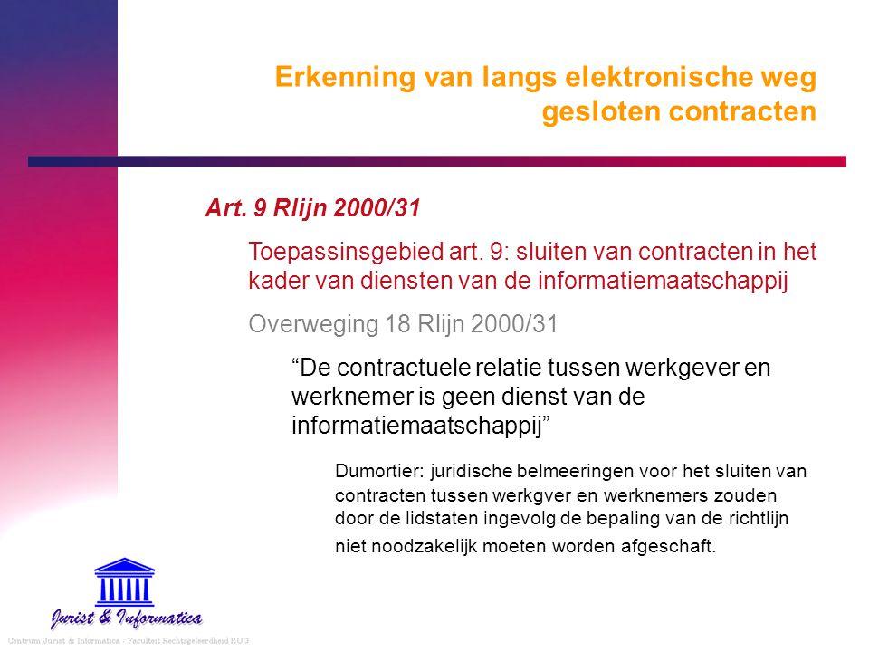 Erkenning van langs elektronische weg gesloten contracten Art. 9 Rlijn 2000/31 Toepassinsgebied art. 9: sluiten van contracten in het kader van dienst