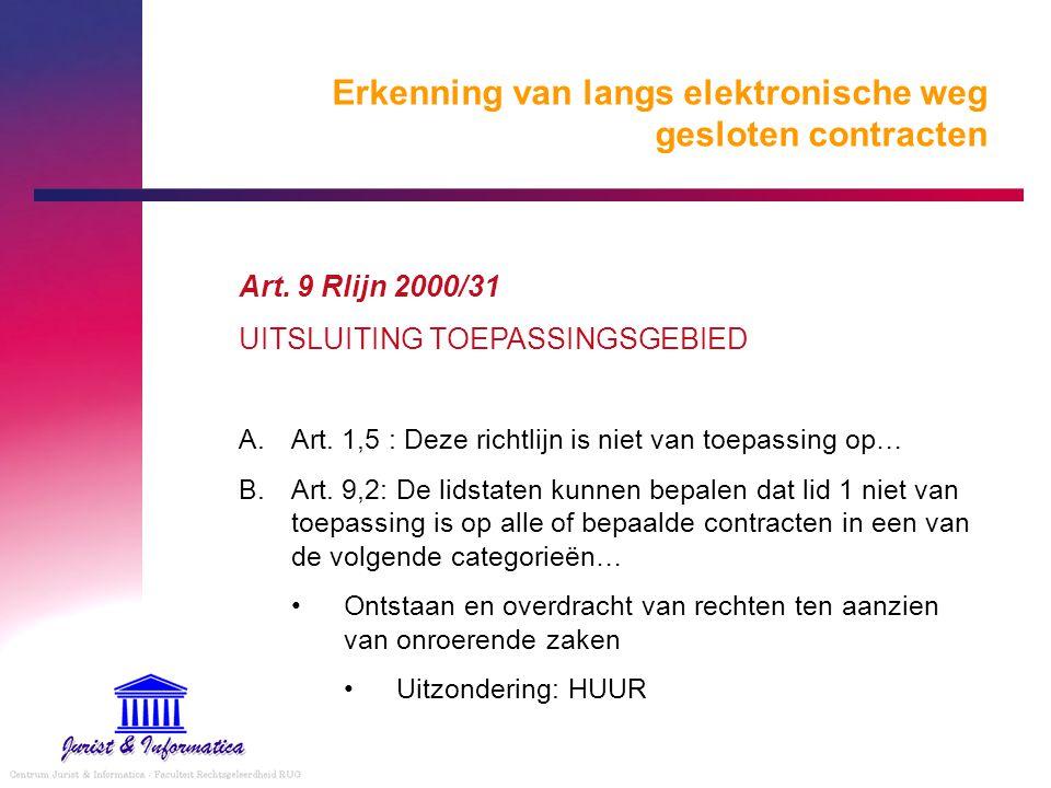 Erkenning van langs elektronische weg gesloten contracten Art. 9 Rlijn 2000/31 UITSLUITING TOEPASSINGSGEBIED A.Art. 1,5 : Deze richtlijn is niet van t