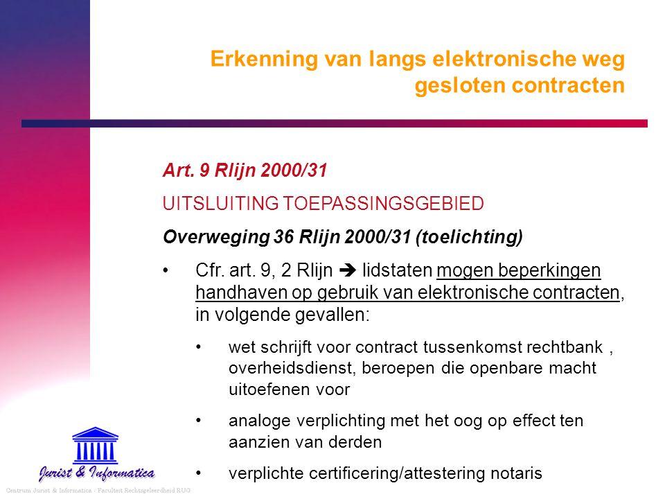 Erkenning van langs elektronische weg gesloten contracten Art. 9 Rlijn 2000/31 UITSLUITING TOEPASSINGSGEBIED Overweging 36 Rlijn 2000/31 (toelichting)