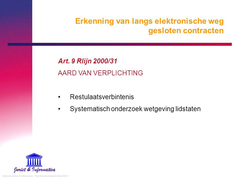 Erkenning van langs elektronische weg gesloten contracten Art. 9 Rlijn 2000/31 AARD VAN VERPLICHTING Restulaatsverbintenis Systematisch onderzoek wetg