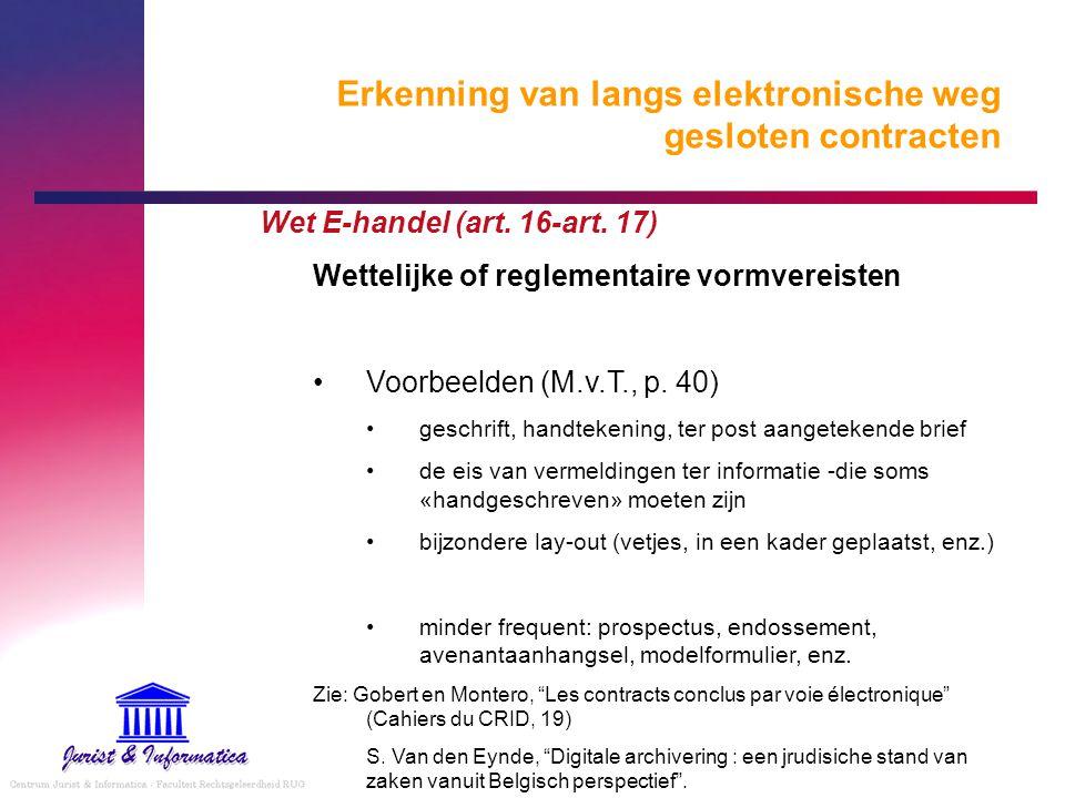 Erkenning van langs elektronische weg gesloten contracten Wet E-handel (art. 16-art. 17) Wettelijke of reglementaire vormvereisten Voorbeelden (M.v.T.