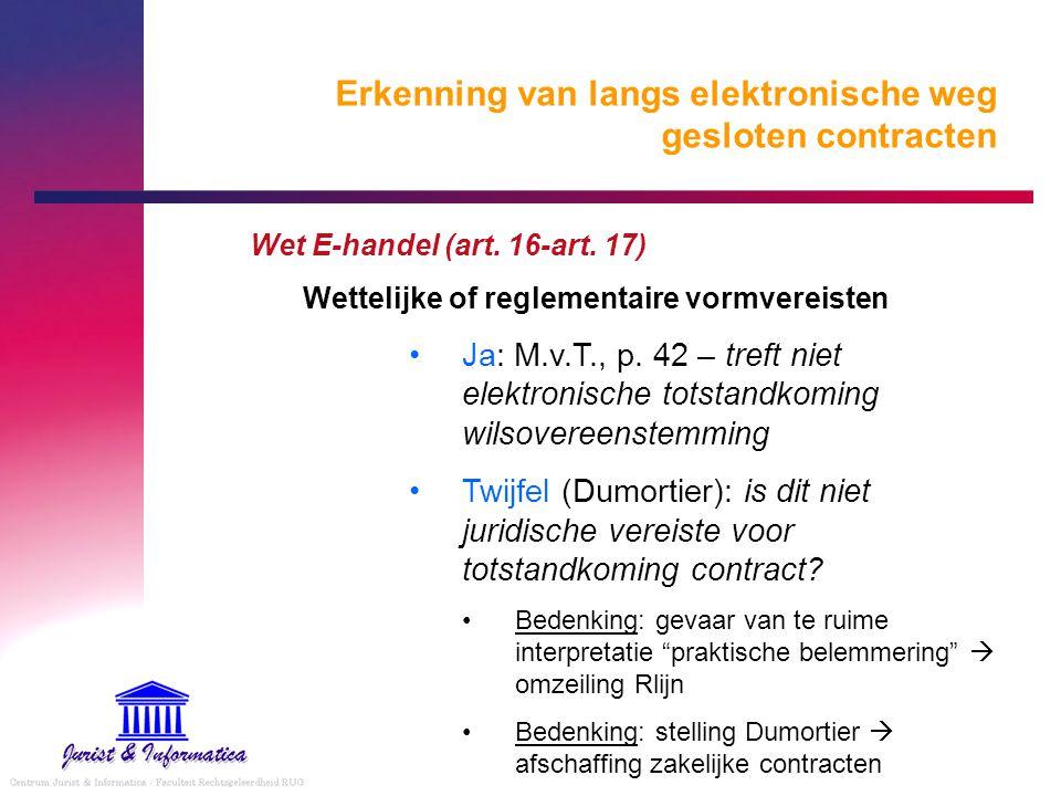 Erkenning van langs elektronische weg gesloten contracten Wet E-handel (art. 16-art. 17) Wettelijke of reglementaire vormvereisten Ja: M.v.T., p. 42 –