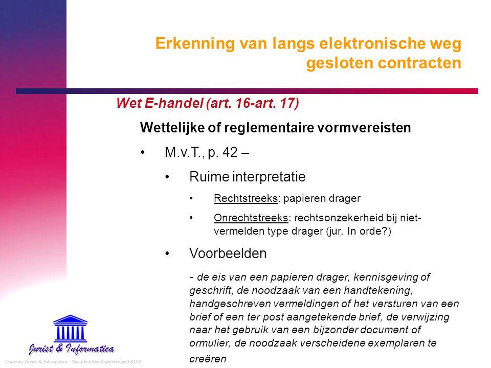 Erkenning van langs elektronische weg gesloten contracten Wet E-handel (art. 16-art. 17) Wettelijke of reglementaire vormvereisten M.v.T., p. 42 – Rui