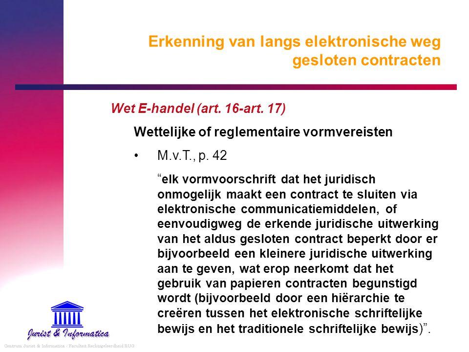 """Erkenning van langs elektronische weg gesloten contracten Wet E-handel (art. 16-art. 17) Wettelijke of reglementaire vormvereisten M.v.T., p. 42 """" elk"""
