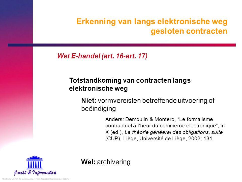 Erkenning van langs elektronische weg gesloten contracten Wet E-handel (art. 16-art. 17) Totstandkoming van contracten langs elektronische weg Niet: v