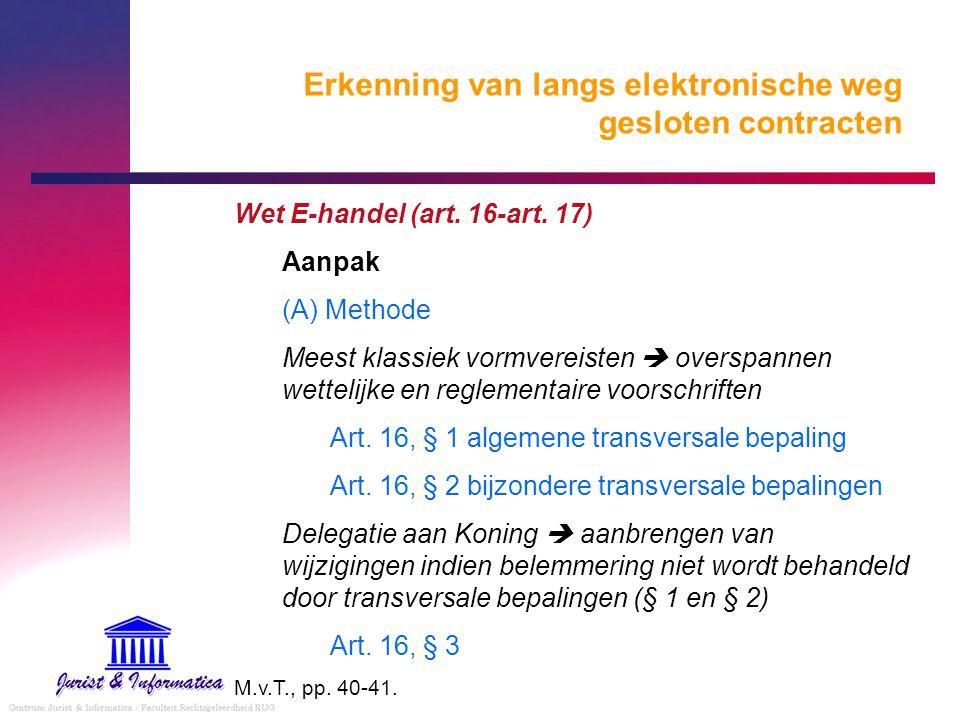 Erkenning van langs elektronische weg gesloten contracten Wet E-handel (art. 16-art. 17) Aanpak (A) Methode Meest klassiek vormvereisten  overspannen