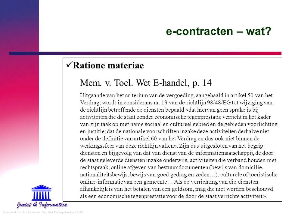 e-contracten – wat? Ratione materiae Mem. v. Toel. Wet E-handel, p. 14 Uitgaande van het criterium van de vergoeding, aangehaald in artikel 50 van het