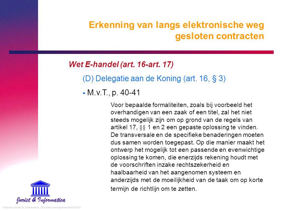 Erkenning van langs elektronische weg gesloten contracten Wet E-handel (art. 16-art. 17) (D) Delegatie aan de Koning (art. 16, § 3) - - M.v.T., p. 40-