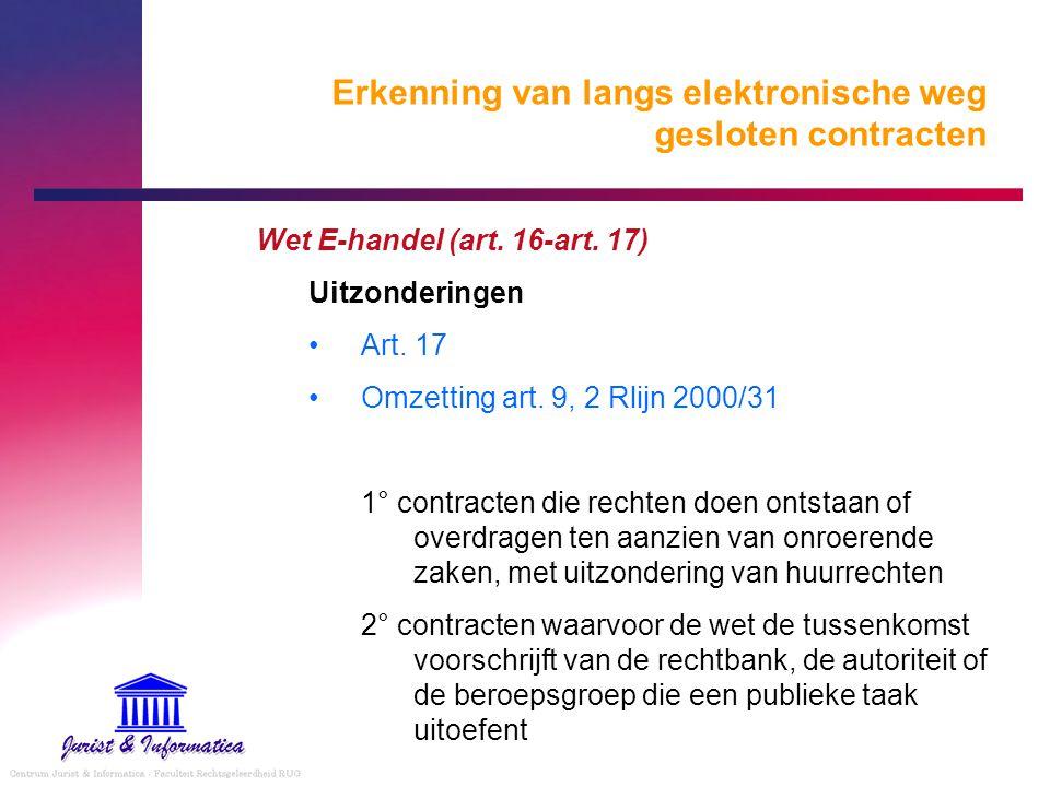 Erkenning van langs elektronische weg gesloten contracten Wet E-handel (art. 16-art. 17) Uitzonderingen Art. 17 Omzetting art. 9, 2 Rlijn 2000/31 1° c