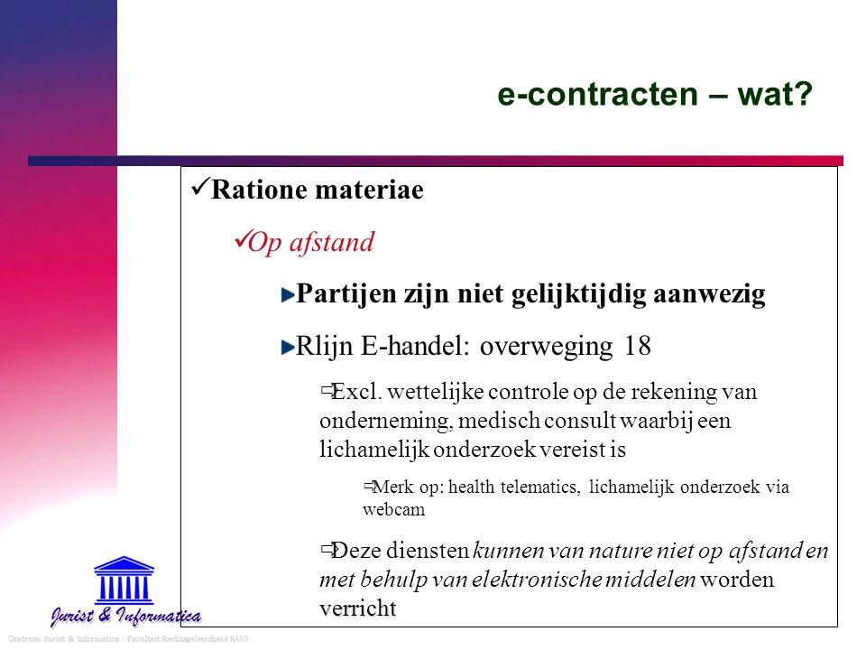 e-contracten – wat? Ratione materiae Op afstand Partijen zijn niet gelijktijdig aanwezig Rlijn E-handel: overweging 18  Excl. wettelijke controle op