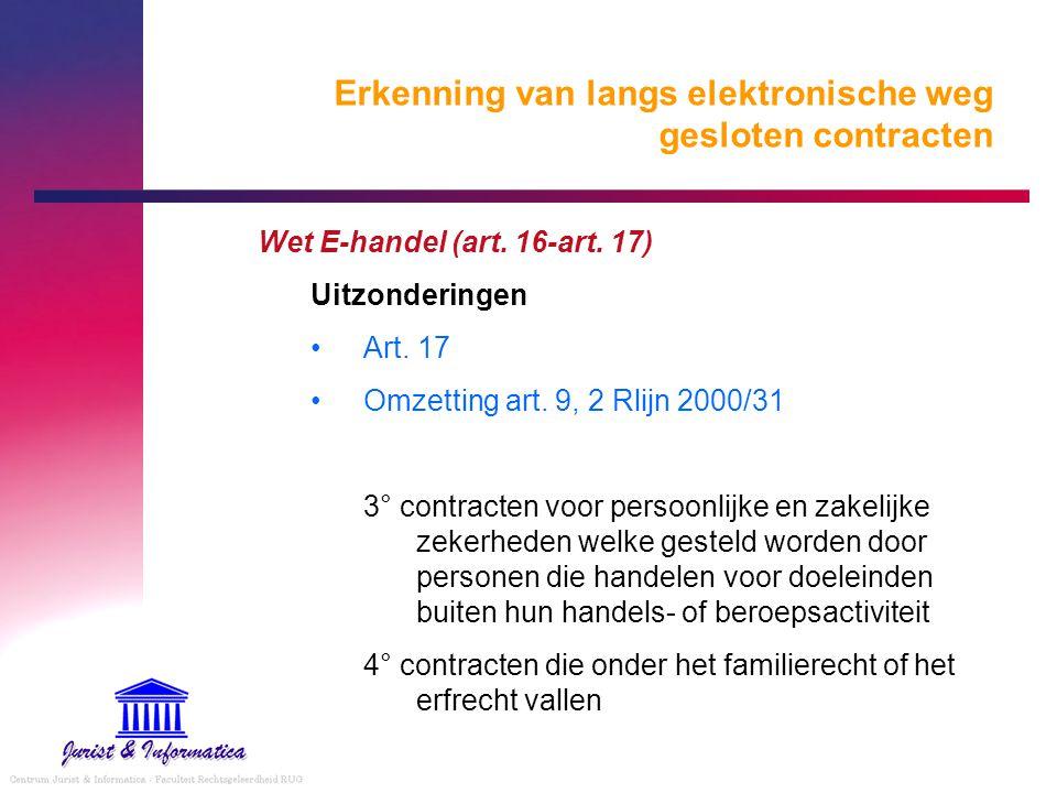 Erkenning van langs elektronische weg gesloten contracten Wet E-handel (art. 16-art. 17) Uitzonderingen Art. 17 Omzetting art. 9, 2 Rlijn 2000/31 3° c
