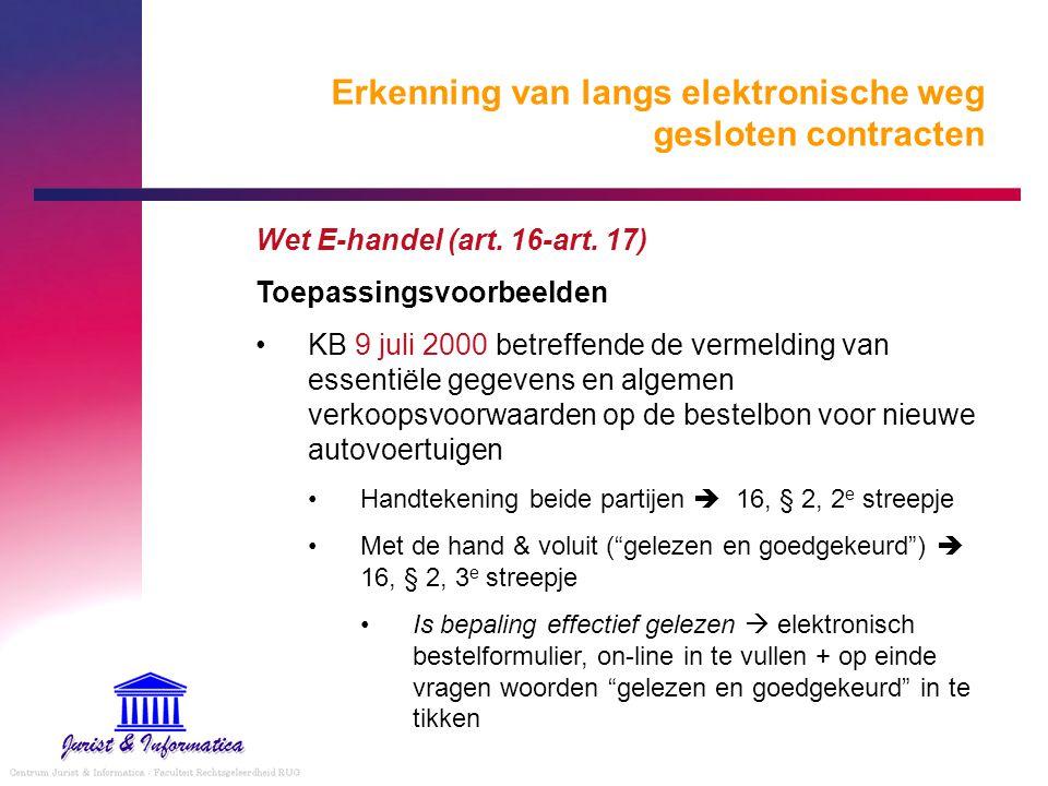 Erkenning van langs elektronische weg gesloten contracten Wet E-handel (art. 16-art. 17) Toepassingsvoorbeelden KB 9 juli 2000 betreffende de vermeldi