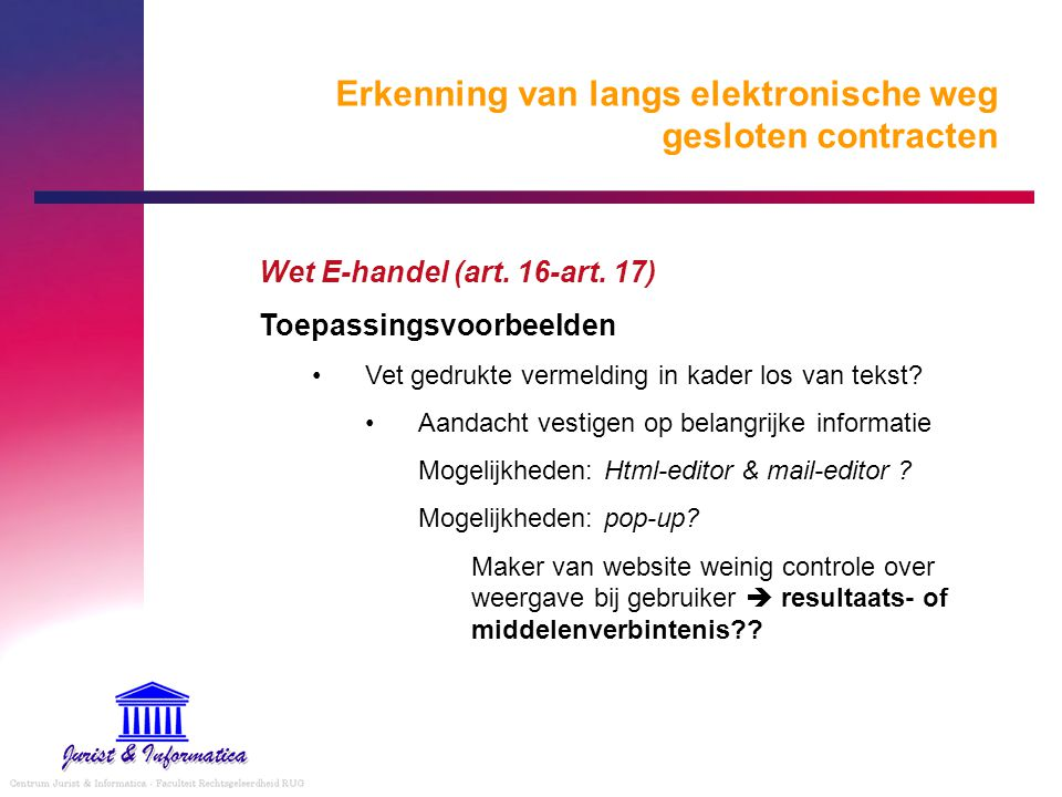Erkenning van langs elektronische weg gesloten contracten Wet E-handel (art. 16-art. 17) Toepassingsvoorbeelden Vet gedrukte vermelding in kader los v