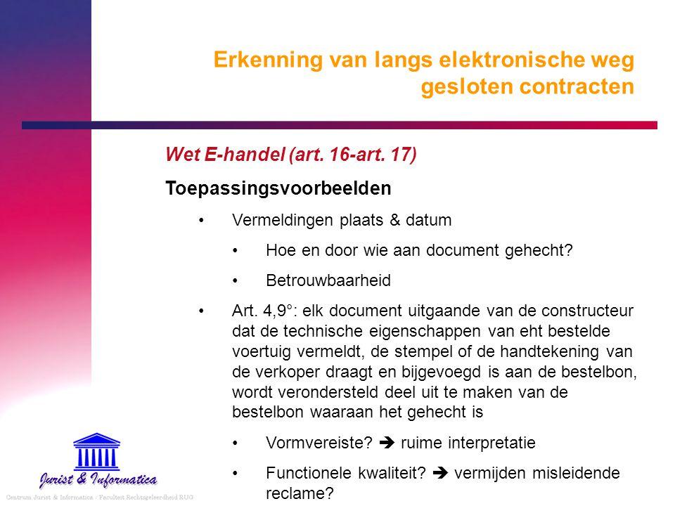 Erkenning van langs elektronische weg gesloten contracten Wet E-handel (art. 16-art. 17) Toepassingsvoorbeelden Vermeldingen plaats & datum Hoe en doo