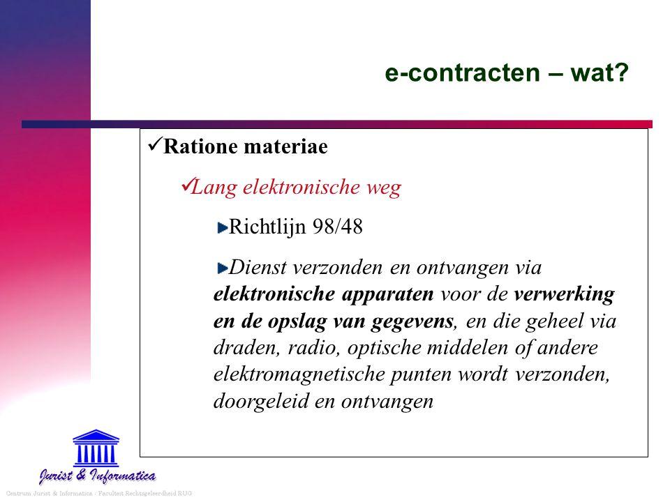 e-contracten – wat? Ratione materiae Lang elektronische weg Richtlijn 98/48 Dienst verzonden en ontvangen via elektronische apparaten voor de verwerki