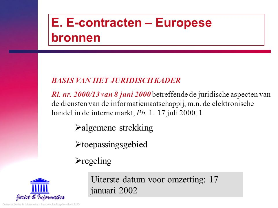 E. E-contracten – Europese bronnen BASIS VAN HET JURIDISCH KADER Rl. nr. 2000/13 van 8 juni 2000 betreffende de juridische aspecten van de diensten va