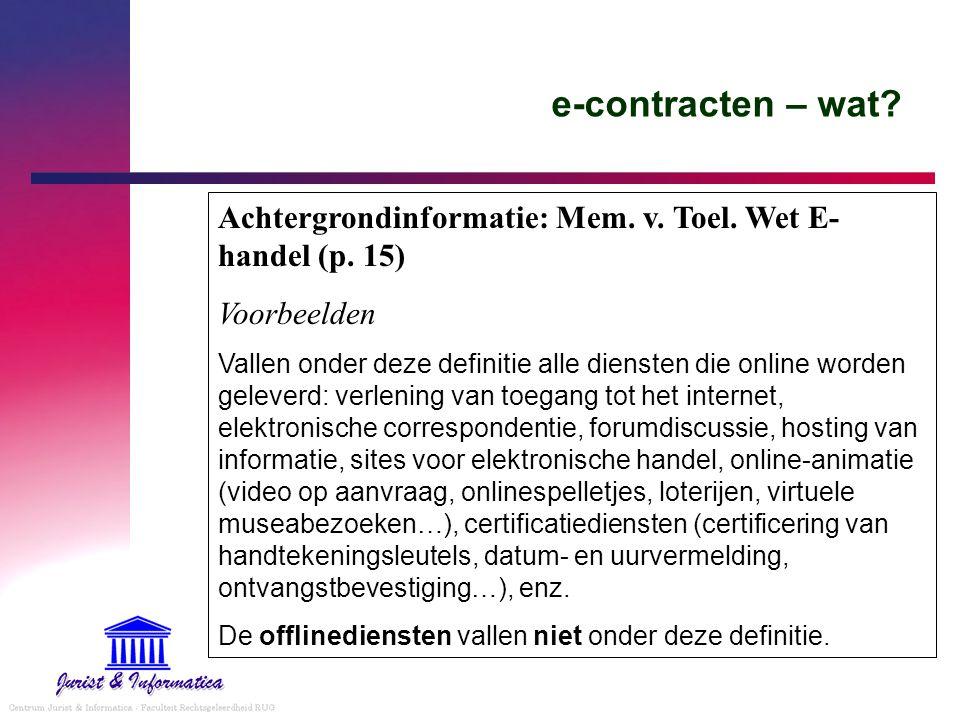 e-contracten – wat? Achtergrondinformatie: Mem. v. Toel. Wet E- handel (p. 15) Voorbeelden Vallen onder deze definitie alle diensten die online worden