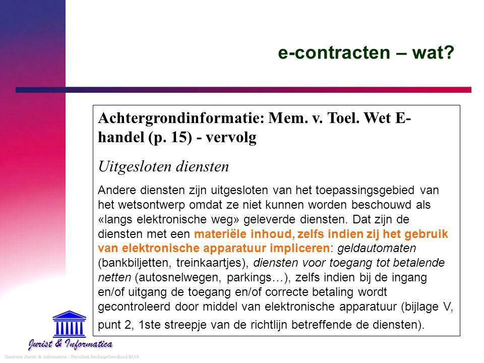 e-contracten – wat? Achtergrondinformatie: Mem. v. Toel. Wet E- handel (p. 15) - vervolg Uitgesloten diensten Andere diensten zijn uitgesloten van het