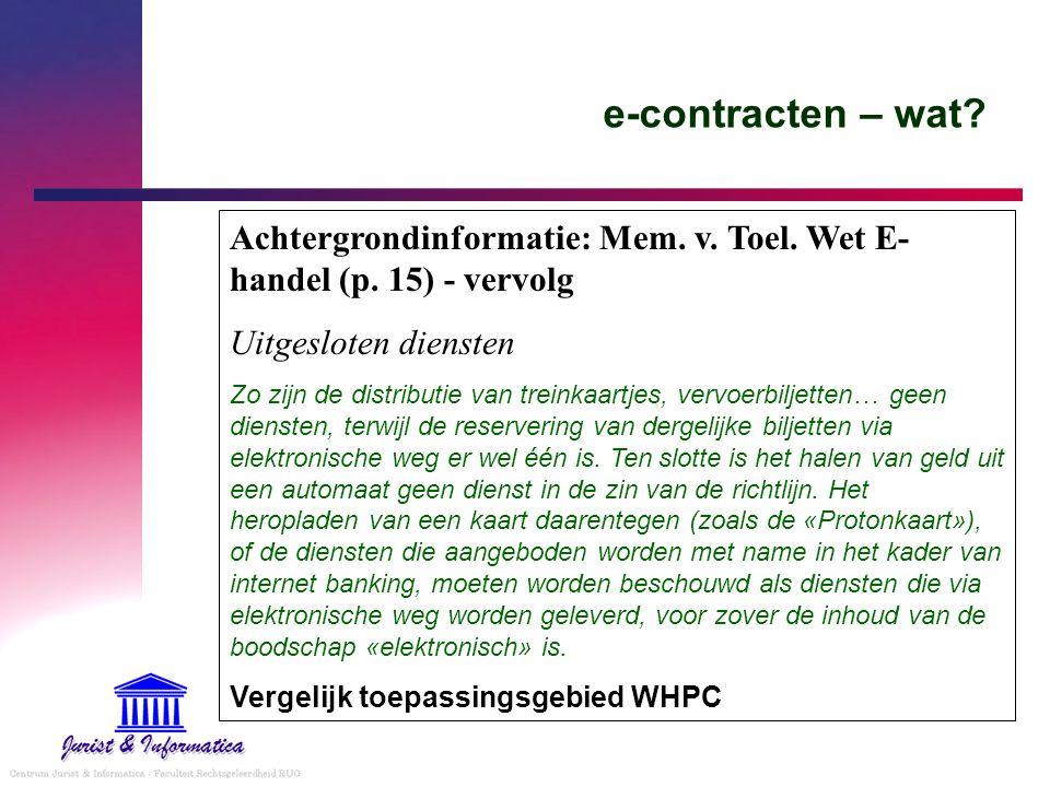 e-contracten – wat? Achtergrondinformatie: Mem. v. Toel. Wet E- handel (p. 15) - vervolg Uitgesloten diensten Zo zijn de distributie van treinkaartjes