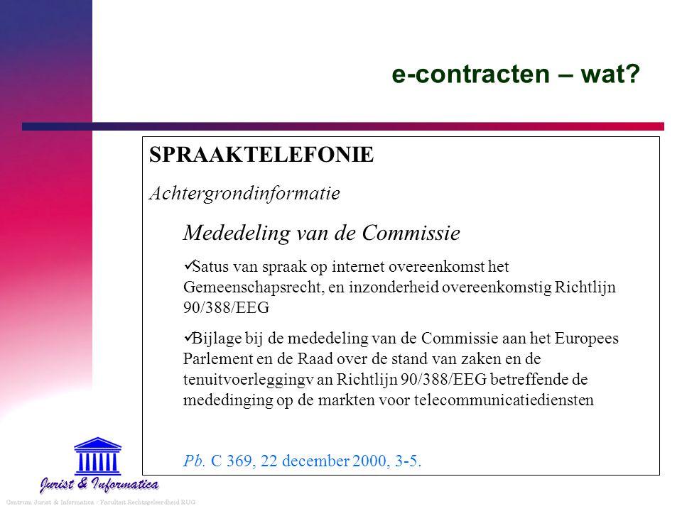e-contracten – wat? SPRAAKTELEFONIE Achtergrondinformatie Mededeling van de Commissie Satus van spraak op internet overeenkomst het Gemeenschapsrecht,