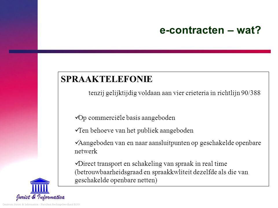 e-contracten – wat? SPRAAKTELEFONIE tenzij gelijktijdig voldaan aan vier crieteria in richtlijn 90/388 Op commerciële basis aangeboden Ten behoeve van